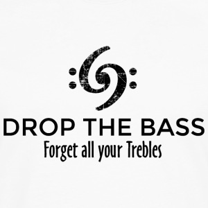 Drop the Bass - Forget all your Trebles T-Shirts - Men's Premium Longsleeve Shirt