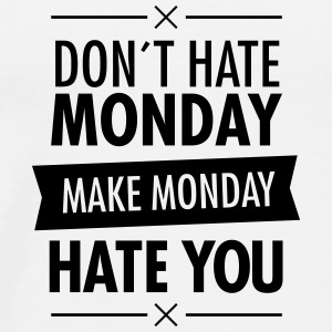 Weiß Don´t Hate Monday - Make Monday Hate You Sonstige - Männer Premium T-Shirt