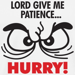 God, give me patience. But hurry! Other - Men's Premium T-Shirt