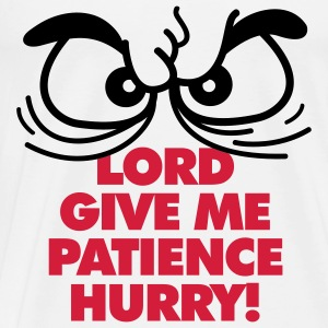 God, give me patience. But hurry! Tops - Men's Premium T-Shirt