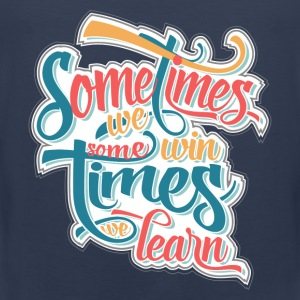 sometimes we win... T-Shirts - Men's Premium Tank Top