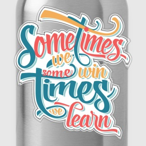 sometimes we win... T-Shirts - Water Bottle