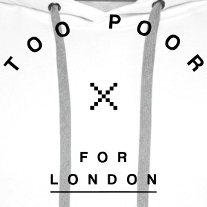 Too Poor for London T-Shirts - Men's Premium Hoodie