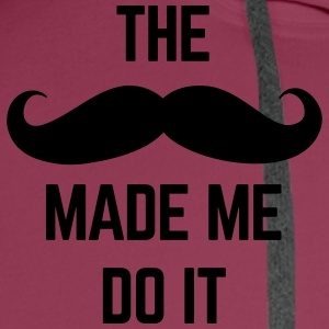Mustache Made Me Do It  Polo Shirts - Men's Premium Hoodie