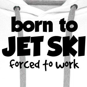 born to jet ski forced to work - Men's Premium Hoodie