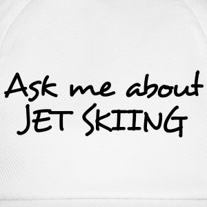 ask me about jet skiing - Baseball Cap