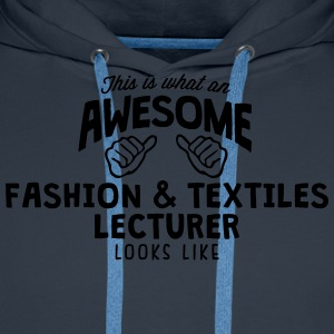 awesome fashion  textiles lecturer looks - Men's Premium Hoodie