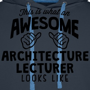 awesome architecture lecturer looks like - Men's Premium Hoodie
