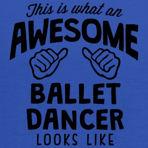 awesome ballet dancer looks like - Women's Tank Top by Bella