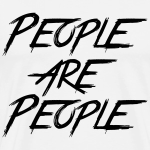 PEOPLE ARE PEOPLE - Men's Premium T-Shirt