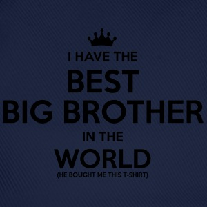 i have the best big brother in the world - Baseball Cap