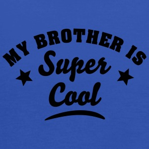 my brother is super cool - Women's Tank Top by Bella