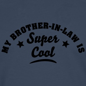 my brotherinlaw is super cool - Men's Premium Longsleeve Shirt
