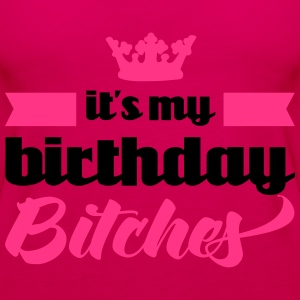 It's My Birthday Bitches  Magliette - Canotta premium da donna