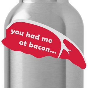 you had me at bacon T-Shirts - Trinkflasche
