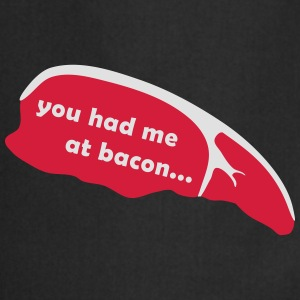 you had me at bacon T-Shirts - Kochschürze