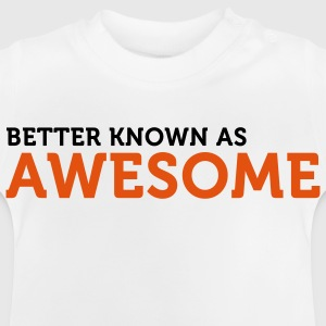 "Also known as ""awesome""! Shirts - Baby T-Shirt"