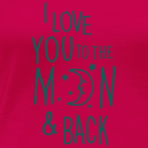 Donker roze I LOVE YOU TO THE MOON & BACK Tops - Vrouwen Premium T-shirt