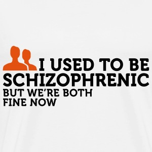 I used to be schizophrenic. Now we are doing well! Tops - Men's Premium T-Shirt