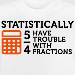 Statistics show that 5/4 of the people ... Shirts - Baby T-Shirt