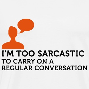 I m too sarcastic for a normal conversation! Sports wear - Men's Premium T-Shirt