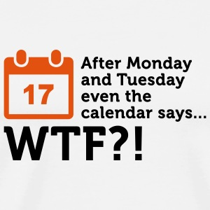 After Tuesday says even the calendar WTF! Mugs & Drinkware - Men's Premium T-Shirt