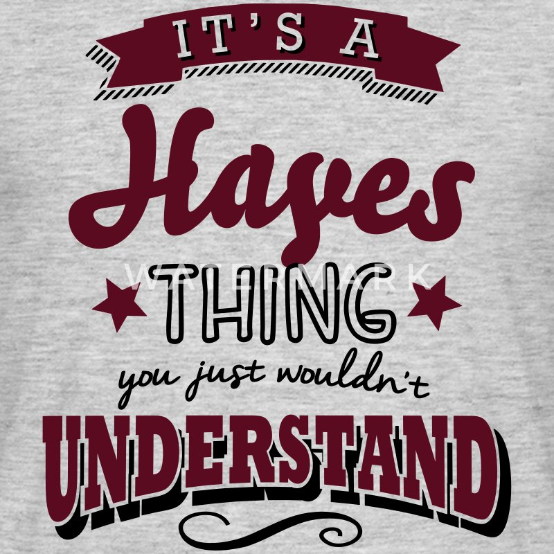 its a hayes name surname thing - Men's T-Shirt