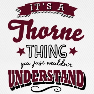 its a thorne name surname thing - Baseball Cap