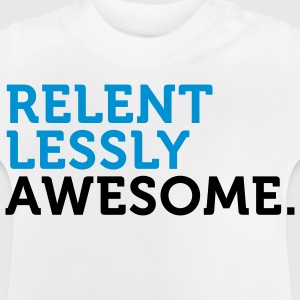 Relentlessly and awesome! Shirts - Baby T-Shirt