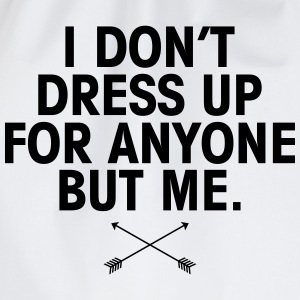 I Don't Dress Up For Anyone But Me Polo Shirts - Drawstring Bag