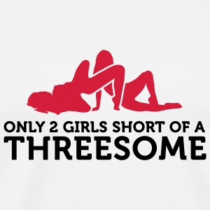 I miss only 2 women for a threesome! Mugs & Drinkware - Men's Premium T-Shirt