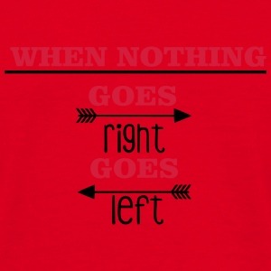 When nothing goes right, goes left Väskor & ryggsäckar - T-shirt herr