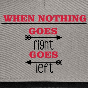 When nothing goes right, goes left T-shirts - Snapbackkeps