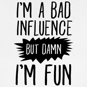 I'm Bad Influence, But Damn, I'm Fun T-Shirts - Baseballkappe