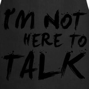 I´m Not Here To Talk - Bodybuilding, Fitness T-shirts - Keukenschort