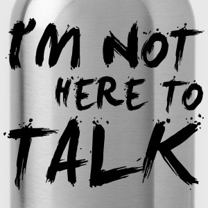 I´m Not Here To Talk - Bodybuilding, Fitness T-Shirts - Water Bottle
