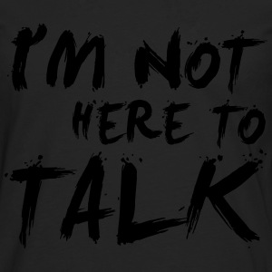 I´m Not Here To Talk - Bodybuilding, Fitness T-shirts - Mannen Premium shirt met lange mouwen