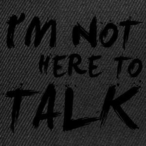 I´m Not Here To Talk - Bodybuilding, Fitness Felpe - Snapback Cap