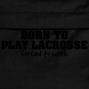 born to play lacrosse forced to work - Kinder Rucksack