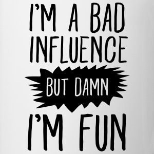 I'm Bad Influence, But Damn, I'm Fun Tops - Tasse