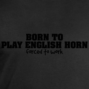 born to play english horn forced to work - Men's Sweatshirt by Stanley & Stella