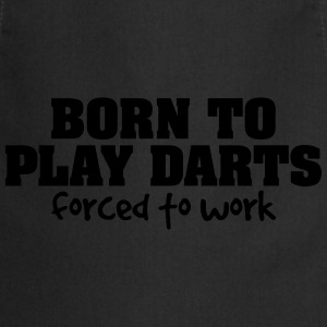 born to play darts forced to work - Cooking Apron