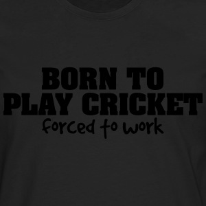 born to play cricket forced to work - Men's Premium Longsleeve Shirt
