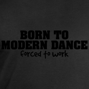 born to modern dance forced to work - Men's Sweatshirt by Stanley & Stella