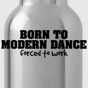 born to modern dance forced to work - Water Bottle