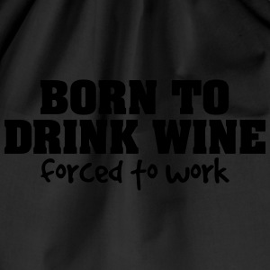 born to drink wine forced to work - Drawstring Bag