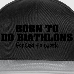 born to do biathlons forced to work - Snapback Cap