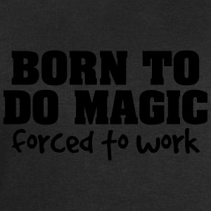 born to do magic forced to work - Men's Sweatshirt by Stanley & Stella