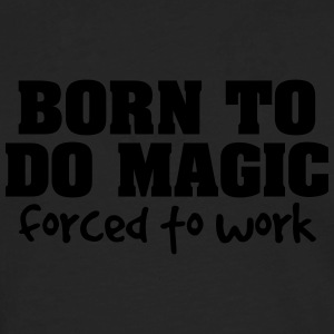 born to do magic forced to work - Men's Premium Longsleeve Shirt