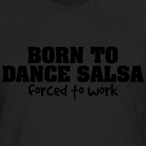 born to dance salsa forced to work - Men's Premium Longsleeve Shirt